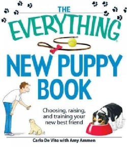 The Everything New Puppy Book: Choosing, Raising, and Training Your New Best Friend (Paperback)