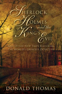 Sherlock Holmes and the King's Evil: And Other New Adventures of the Great Detective (Paperback)