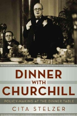 Dinner With Churchill: Policy-Making at the Dinner Table (Paperback)