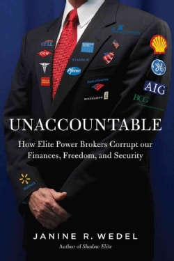 Unaccountable: How Elite Power Brokers Corrupt Our Finances, Freedom, and Security (Hardcover)