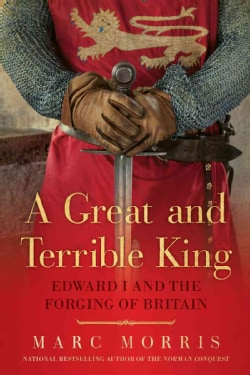 A Great and Terrible King: Edward I and the Forging of Britain (Hardcover)