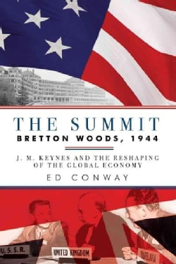 The Summit: Bretton Woods, 1944: J. M. Keynes and the Reshaping of the Global Economy (Paperback)