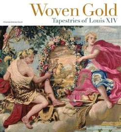Woven Gold: Tapestries of Louis XIV (Hardcover)