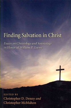Finding Salvation in Christ: Essays on Christ and Soteriology in Honor of William P. Loewe (Paperback)