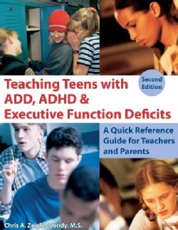 Teaching Teens With ADD, ADHD & Executive Function Deficits: A Quick Reference Guide for Teachers and Parents (Paperback)