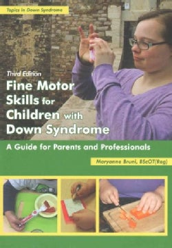 Fine Motor Skills for Children With Down Syndrome: A Guide for Parents and Professionals (Paperback)