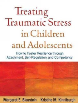 Treating Traumatic Stress in Children and Adolescents: How to Foster Resilience Through Attachment, Self-Regulati... (Paperback)