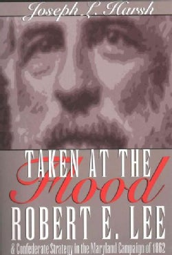Taken at the Flood: Robert E. Lee and the Confederate Strategy in the Maryland Campaign of 1862 (Paperback)