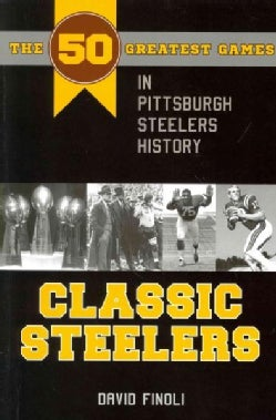 Classic Steelers: The 50 Greatest Games in Pittsburgh Steelers History (Paperback)