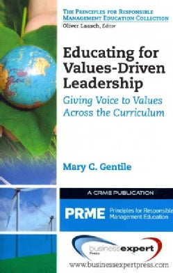 Educating for Values-Driven Leadership: Giving Voice to Values Across the Curriculum (Paperback)