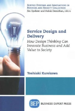 Service Design and Delivery: How Design Thinking Can Innovate Business and Add Value to Society (Paperback)