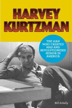 Harvey Kurtzman: The Man Who Created Mad and Revolutionized Humor in America (Hardcover)