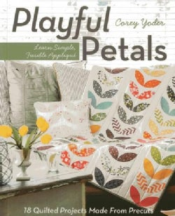 Playful Petals: Learn Simple, Fusible Applique: 18 Quilted Projects Made from Precuts (Paperback)