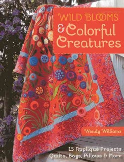 Wild Blooms & Colorful Creatures: 15 Applique Projects - Quilts, Bags, Pillows & More (Paperback)