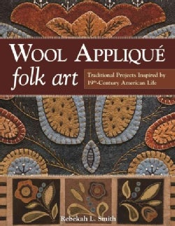 Wool Applique Folk Art: Traditional Projects Inspired by 19th-Century American Life (Paperback)