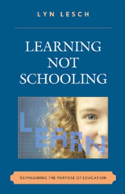 Learning Not Schooling: Reimagining the Purpose of Education (Hardcover)