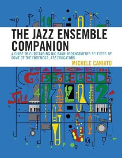 The Jazz Ensemble Companion: A Guide to Outstanding Big Band Arrangements Selected by Some of the Foremost Jazz E... (Hardcover)