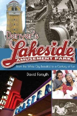 Denver's Lakeside Amusement Park: From the White City Beautiful to a Century of Fun (Paperback)