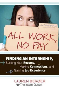 All Work, No Pay: Finding an Internship, Building Your Resume, Making Connections, and Gaining Job Experience (Paperback)