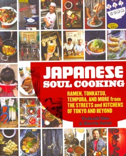 Japanese Soul Cooking: Ramen, Tonkatsu, Tempura, and More from the Streets and Kitchens of Tokyo and Beyond (Hardcover)