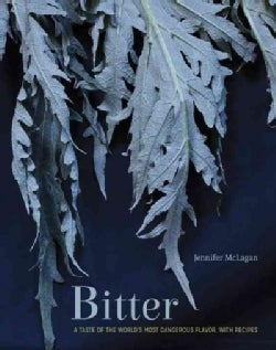 Bitter: A Taste of the World's Most Dangerous Flavor, With Recipes (Hardcover)