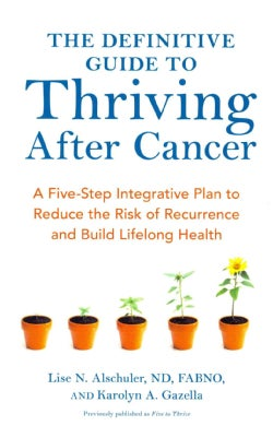 The Definitive Guide to Thriving After Cancer: A Five-Step Integrative Plan to Reduce the Risk of Recurrence and ... (Paperback)