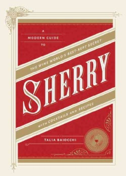 Sherry with Cocktails and Recipes: A Modern Guide to the Wine World's Best-kept Secret (Hardcover)