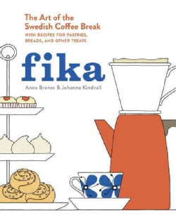 Fika: The Art of the Swedish Coffee Break, With Recipes for Pastries, Breads, and Other Treats (Hardcover)