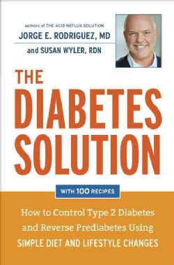The Diabetes Solution: How to Control Type 2 Diabetes and Reverse Prediabetes Using Simple Diet and Lifestyle Cha... (Hardcover)