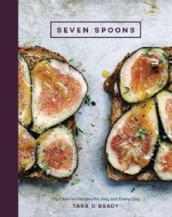 Seven Spoons: My Favorite Recipes for Any and Every Day (Hardcover)