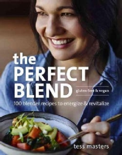 The Perfect Blend: 100 Blender Recipes to Energize & Revitalize (Paperback)