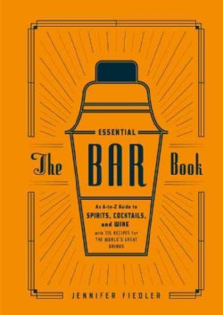 The Essential Bar Book: An A-to-Z Guide to Spirits, Cocktails, and Wine, with 115 Recipes for the World's Great D... (Hardcover)