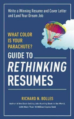What Color Is Your Parachute?: Guide to Rethinking Resumes: Write a Winning Resume and Cover Letter and Land Your... (Paperback)