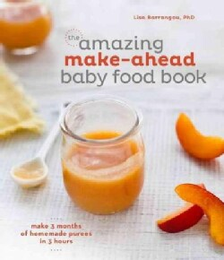 The amazing make-ahead baby food book: Make 3 Months of Homemade Purees in Three Hours (Hardcover)
