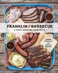 Franklin Barbecue: A Meat-Smoking Manifesto (Hardcover)