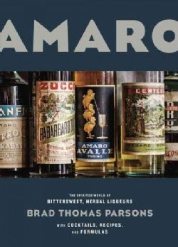 Amaro: The Spirited World of Bittersweet, Herbal Liqueurs, with Cocktails, Recipes, and Formulas (Hardcover)