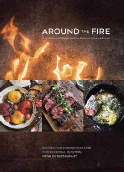 Around the Fire: Recipes for Inspired Grilling and Seasonal Feasting from Ox Restaurant (Hardcover)