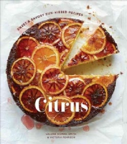 Citrus: Sweet & Savory Sun-Kissed Recipes (Hardcover)