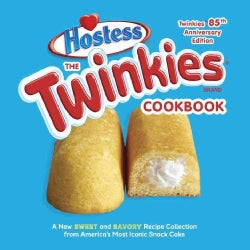 The Twinkies Cookbook: A New Sweet and Savory Recipe Collection for America's Most Iconic Snack Cake (Hardcover)