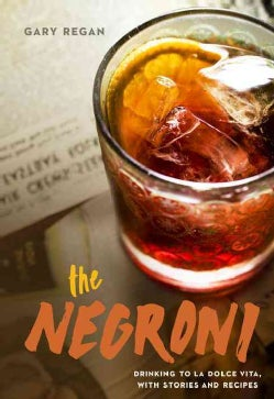 The Negroni: Drinking to La Dolce Vita, With Recipes & Lore (Hardcover)