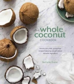 The Whole Coconut Cookbook: Vibrant Dairy-Free, Gluten-Free Recipes Featuring Nature's Most Versatile Ingredient (Hardcover)