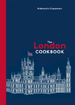 The London Cookbook: Recipes from the Restaurants, Cafes, and Hole-in-the-Wall Gems of a Modern City (Hardcover)