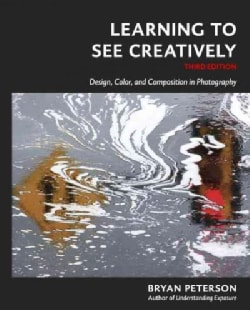 Learning to See Creatively: Design, Color, and Composition in Photography (Paperback)