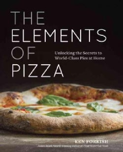 The Elements of Pizza: Unlocking the Secrets to World-Class Pies at Home (Hardcover)
