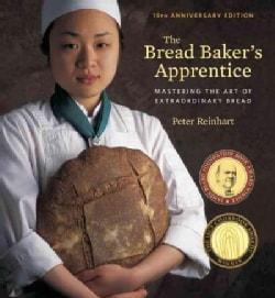 The Bread Baker's Apprentice: Mastering the Art of Extraordinary Bread  (Hardcover)