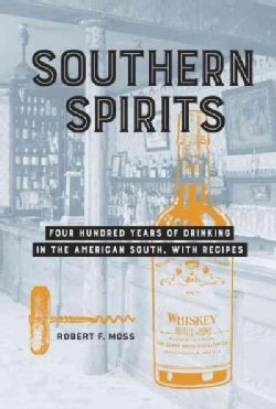 Southern Spirits: Four Hundred Years of Drinking in the American South, With Recipes (Hardcover)