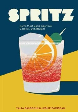 Spritz: Italy's Most Iconic Aperitivo Cocktail, With Recipes (Hardcover)