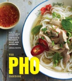 The PHO Cookbook: Easy to Adventurous Recipes for Vietnam's Favorite Soup and Noodles (Hardcover)
