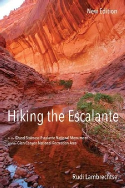Hiking the Escalante: in the Grand Staircase-Escalante National Monument and the Glen Canyon National Recreation ... (Paperback)