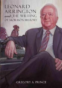 Leonard Arrington and the Writing of Mormon History (Hardcover)